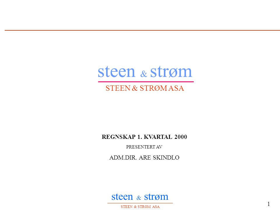 steen & strøm STEEN & STRØM ASA 1 steen & strøm STEEN & STRØM ASA REGNSKAP 1. KVARTAL 2000 PRESENTERT AV ADM.DIR. ARE SKINDLO