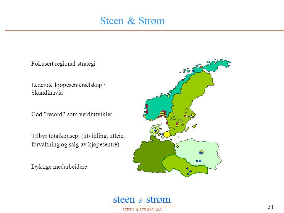 """steen & strøm STEEN & STRØM ASA 31 Steen & Strøm Fokusert regional strategi Ledende kjøpesenterselskap i Skandinavia God """"record"""" som verdiutvikler Ti"""
