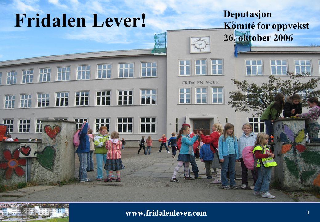 www.fridalenlever.com 1 Fridalen Lever! Deputasjon Komité for oppvekst 26. oktober 2006