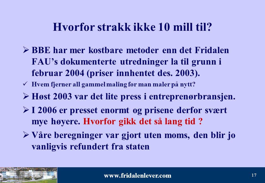 www.fridalenlever.com 17 Hvorfor strakk ikke 10 mill til?  BBE har mer kostbare metoder enn det Fridalen FAU's dokumenterte utredninger la til grunn