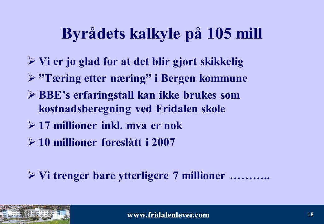 """www.fridalenlever.com 18 Byrådets kalkyle på 105 mill  Vi er jo glad for at det blir gjort skikkelig  """"Tæring etter næring"""" i Bergen kommune  BBE's"""