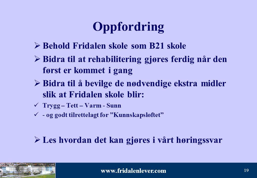 www.fridalenlever.com 19 Oppfordring  Behold Fridalen skole som B21 skole  Bidra til at rehabilitering gjøres ferdig når den først er kommet i gang