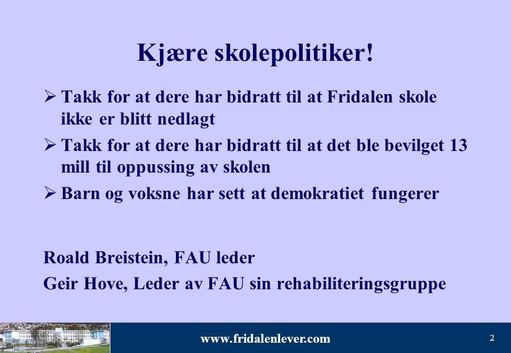 www.fridalenlever.com 2 Kjære skolepolitiker!  Takk for at dere har bidratt til at Fridalen skole ikke er blitt nedlagt  Takk for at dere har bidrat