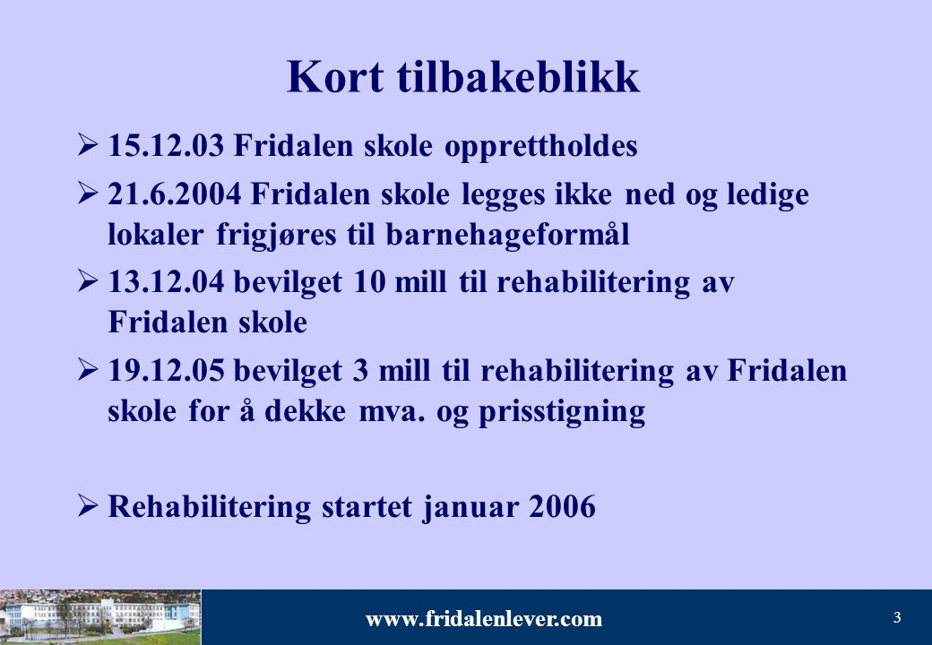 www.fridalenlever.com 3 Kort tilbakeblikk  15.12.03 Fridalen skole opprettholdes  21.6.2004 Fridalen skole legges ikke ned og ledige lokaler frigjør