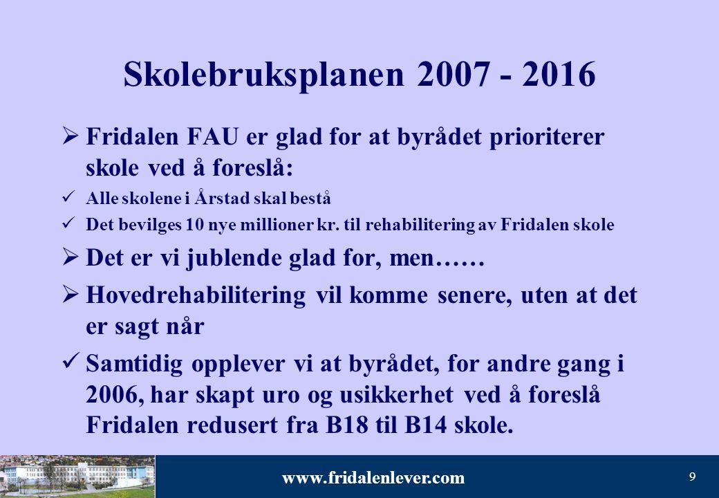 9 Skolebruksplanen 2007 - 2016  Fridalen FAU er glad for at byrådet prioriterer skole ved å foreslå: Alle skolene i Årstad skal bestå Det bevilges 10