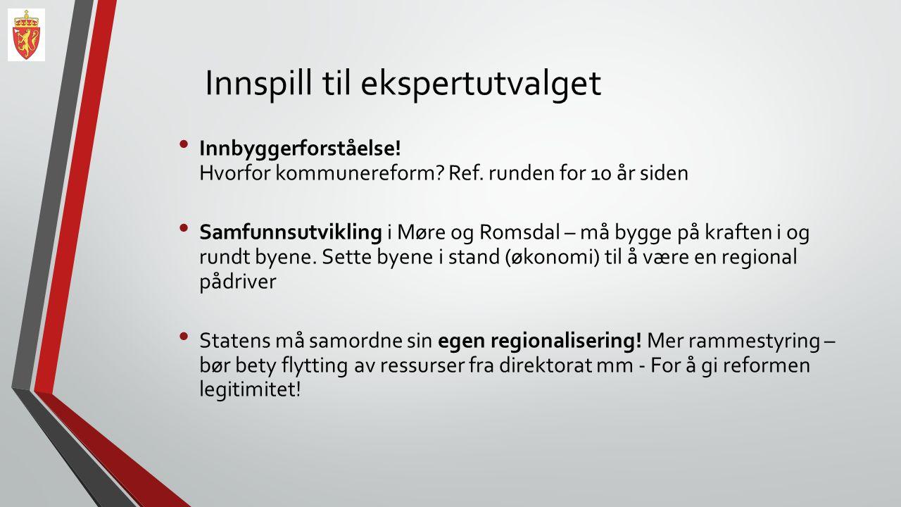 Innspill til ekspertutvalget Innbyggerforståelse! Hvorfor kommunereform? Ref. runden for 10 år siden Samfunnsutvikling i Møre og Romsdal – må bygge på