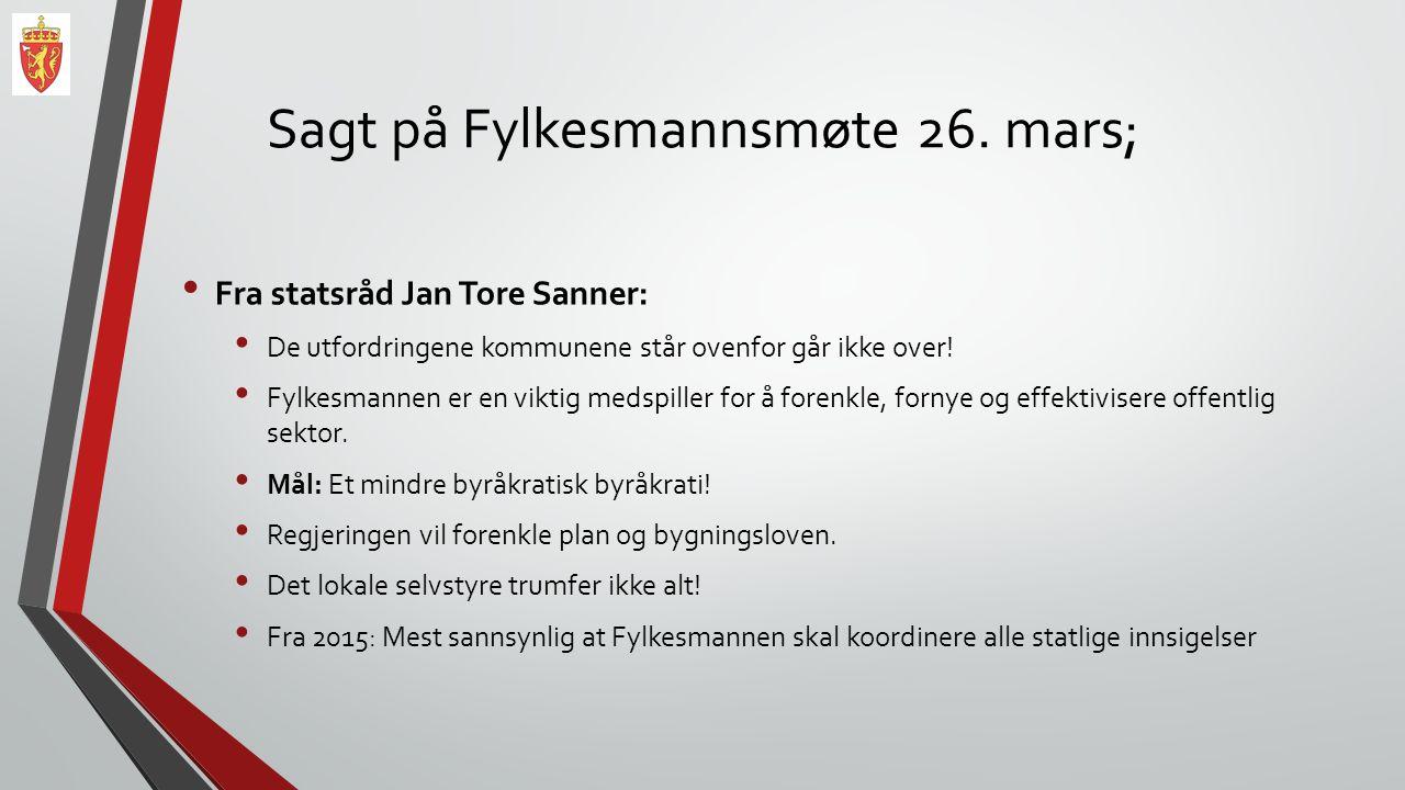 Sagt på Fylkesmannsmøte 26. mars; Fra statsråd Jan Tore Sanner: De utfordringene kommunene står ovenfor går ikke over! Fylkesmannen er en viktig medsp