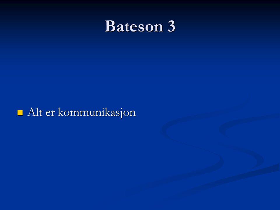 Bateson 4 Double bind Double bind Informasjon er en forskjell som utgjør en forskjell Informasjon er en forskjell som utgjør en forskjell