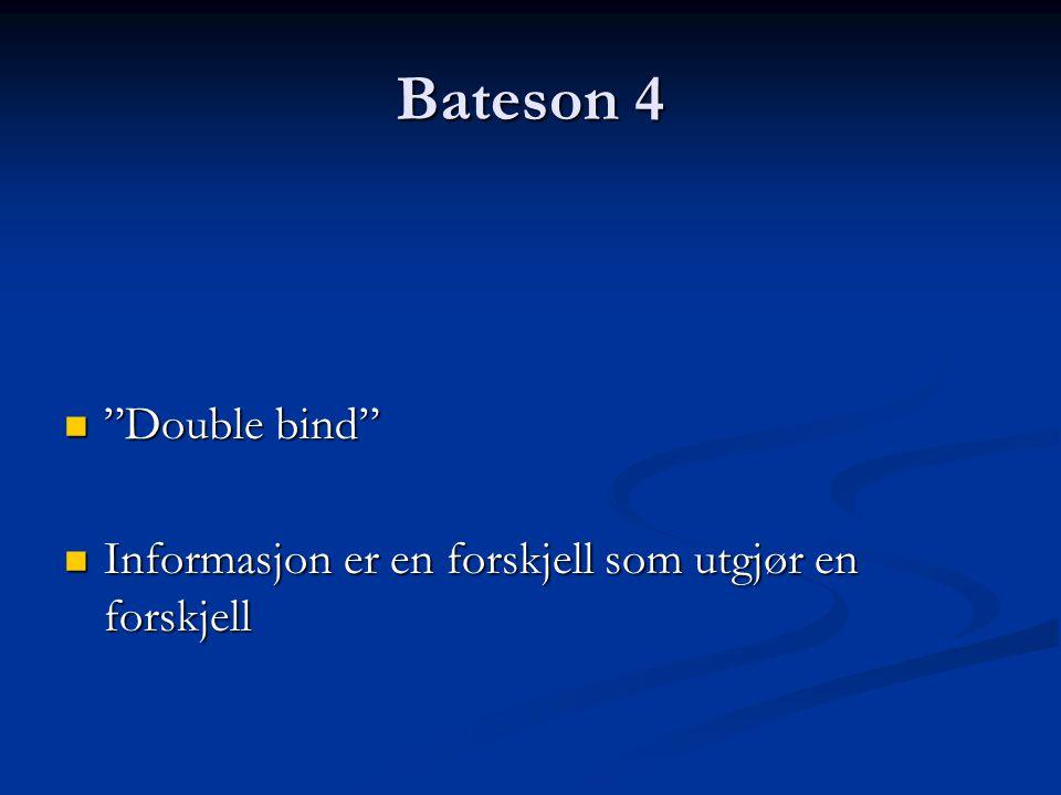 """Bateson 4 """"Double bind"""" """"Double bind"""" Informasjon er en forskjell som utgjør en forskjell Informasjon er en forskjell som utgjør en forskjell"""