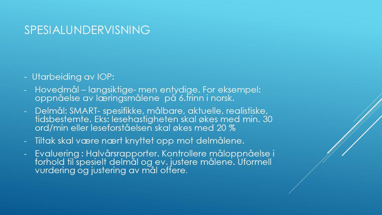 SPESIALUNDERVISNING - Utarbeiding av IOP: - Hovedmål – langsiktige- men entydige. For eksempel: oppnåelse av læringsmålene på 6.trinn i norsk. - Delmå