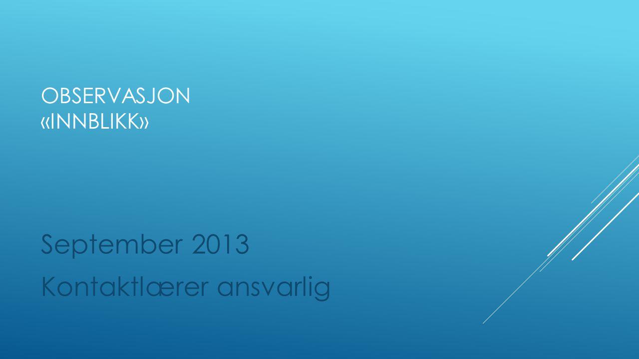 OBSERVASJON «INNBLIKK» September 2013 Kontaktlærer ansvarlig