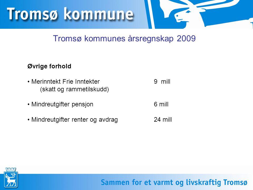 Tromsø kommunes årsregnskap 2009 Effekt av fellestiltak20082009Avvik Inventar og utstyr15,813,3-2,5 Opplæring, kurs, konferanser og møter22,617,1-5,5 Reiseutgifter(ikke-oppgave plikt.)14,612,6-2 Overtid36,230,4-5,8 Vikarlønn uten refusjon51,548,6-2,9 Sum -18,7