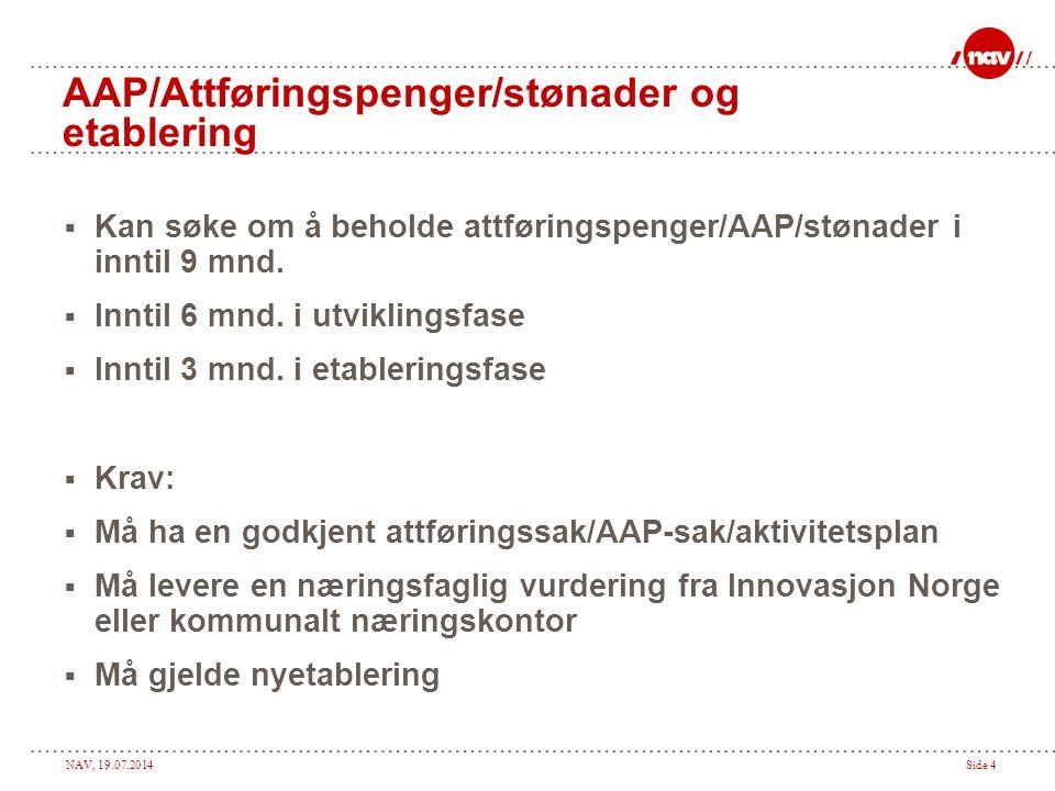 NAV, 19.07.2014Side 4 AAP/Attføringspenger/stønader og etablering  Kan søke om å beholde attføringspenger/AAP/stønader i inntil 9 mnd.