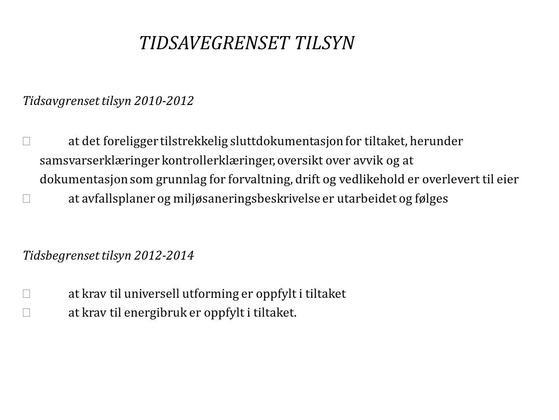 TIDSAVEGRENSET TILSYN Tidsavgrenset tilsyn 2010-2012  at det foreligger tilstrekkelig sluttdokumentasjon for tiltaket, herunder samsvarserklæringer
