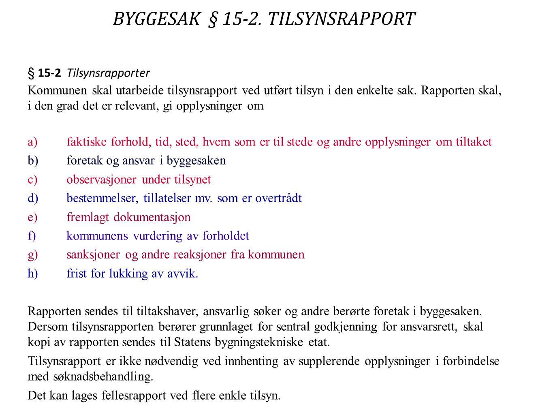 BYGGESAK § 15-2. TILSYNSRAPPORT § 15-2Tilsynsrapporter Kommunen skal utarbeide tilsynsrapport ved utført tilsyn i den enkelte sak. Rapporten skal, i d