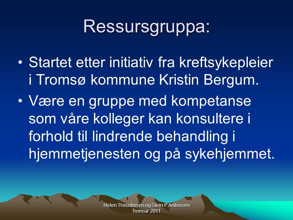 Helen Theodorsen og Stein P Antonsen Tromsø 2011 Ressursgruppa: Startet etter initiativ fra kreftsykepleier i Tromsø kommune Kristin Bergum.