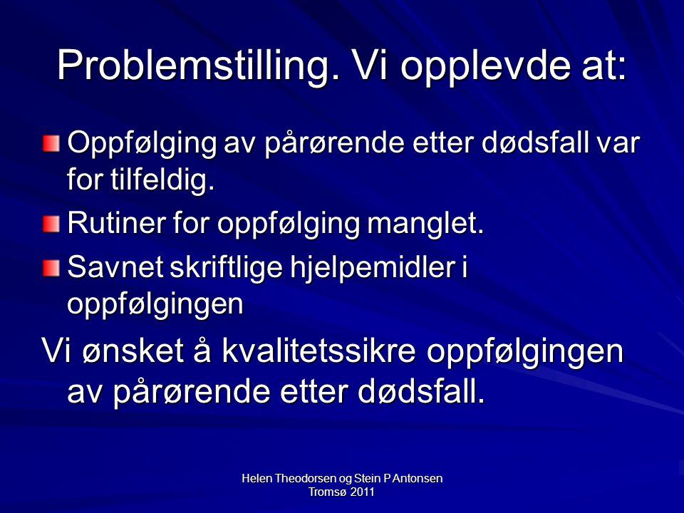 Helen Theodorsen og Stein P Antonsen Tromsø 2011 Problemstilling.