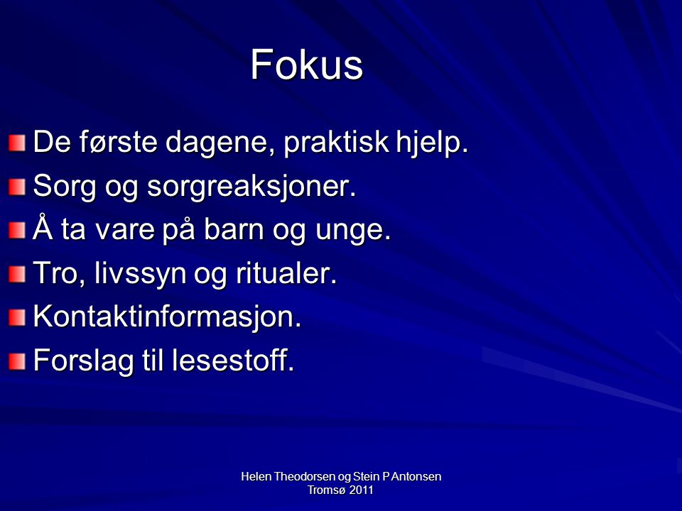 Helen Theodorsen og Stein P Antonsen Tromsø 2011 Fokus De første dagene, praktisk hjelp.