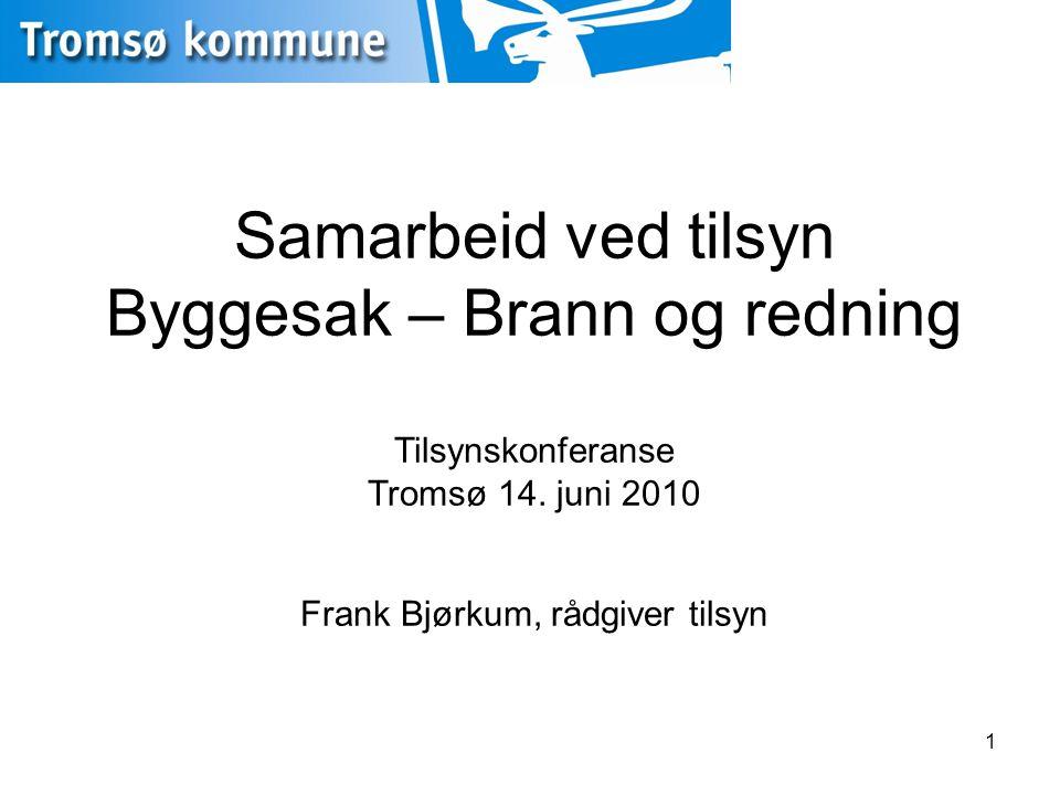 1 Samarbeid ved tilsyn Byggesak – Brann og redning Tilsynskonferanse Tromsø 14. juni 2010 Frank Bjørkum, rådgiver tilsyn