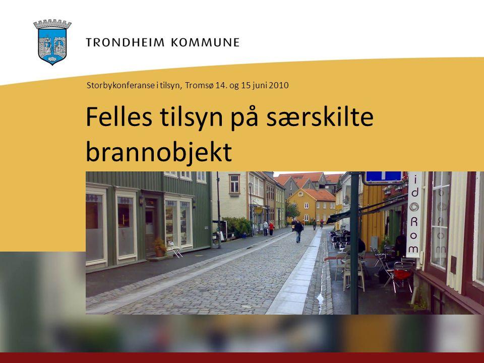 Felles tilsyn på særskilte brannobjekt Storbykonferanse i tilsyn, Tromsø 14. og 15 juni 2010