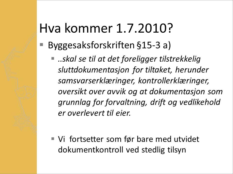 Hva kommer 1.7.2010?  Byggesaksforskriften §15-3 a) ..skal se til at det foreligger tilstrekkelig sluttdokumentasjon for tiltaket, herunder samsvars