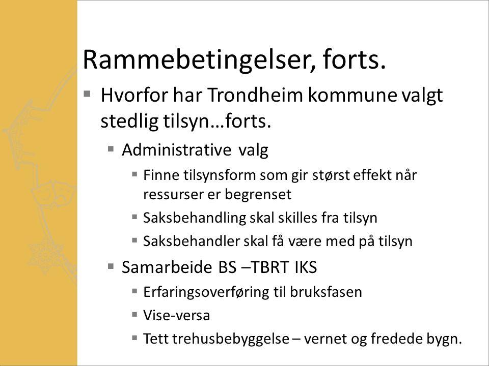 Rammebetingelser, forts.  Hvorfor har Trondheim kommune valgt stedlig tilsyn…forts.  Administrative valg  Finne tilsynsform som gir størst effekt n