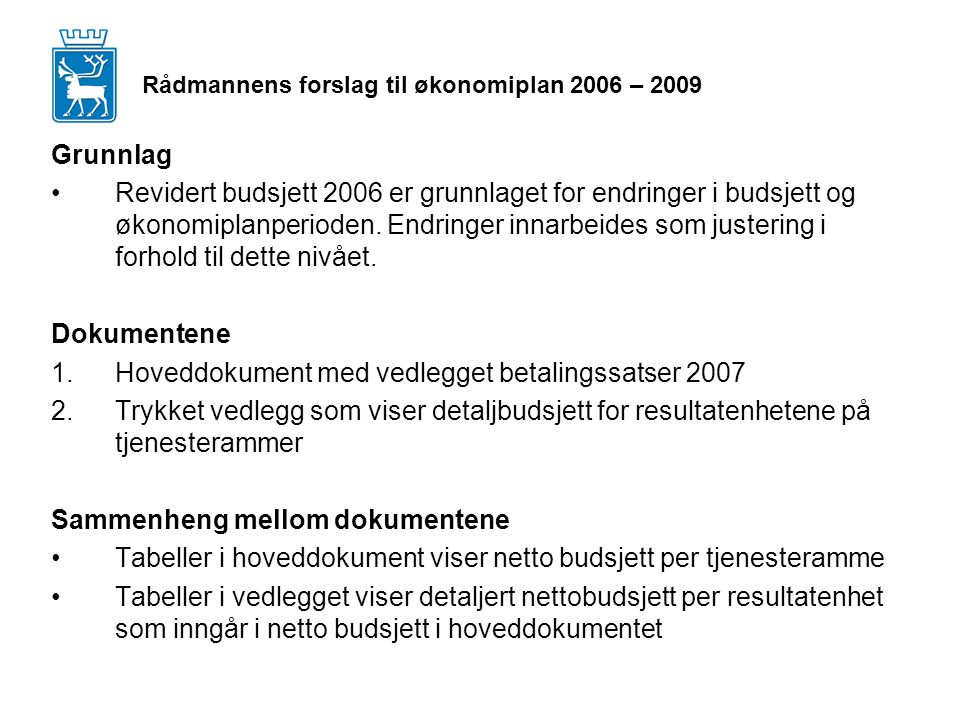 Rådmannens forslag til økonomiplan 2006 – 2009 Grunnlag Revidert budsjett 2006 er grunnlaget for endringer i budsjett og økonomiplanperioden.