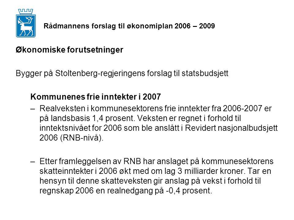 Rådmannens forslag til økonomiplan 2006 – 2009 Økonomiske forutsetninger Bygger på Stoltenberg-regjeringens forslag til statsbudsjett Kommunenes frie inntekter i 2007 –Realveksten i kommunesektorens frie inntekter fra 2006-2007 er på landsbasis 1,4 prosent.