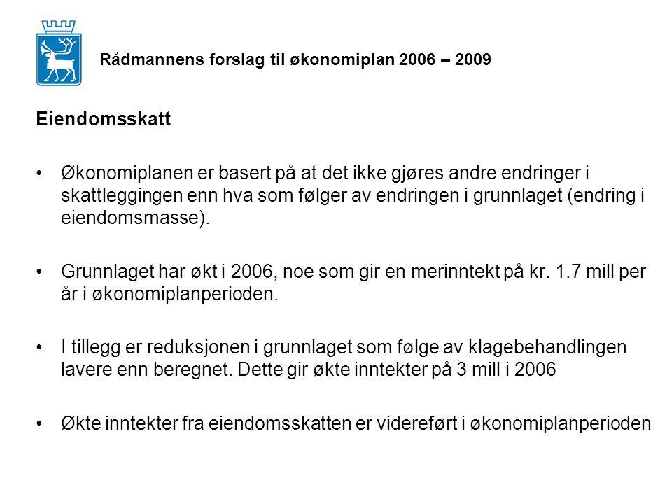 Rådmannens forslag til økonomiplan 2006 – 2009 Eiendomsskatt Økonomiplanen er basert på at det ikke gjøres andre endringer i skattleggingen enn hva som følger av endringen i grunnlaget (endring i eiendomsmasse).
