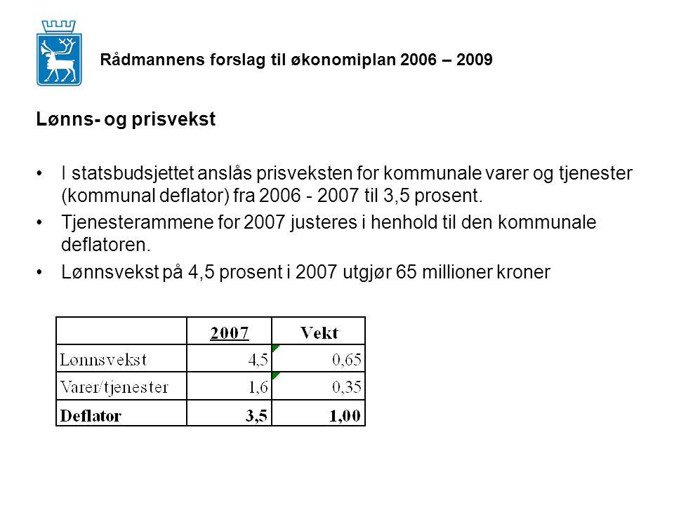 Rådmannens forslag til økonomiplan 2006 – 2009 Lønns- og prisvekst I statsbudsjettet anslås prisveksten for kommunale varer og tjenester (kommunal deflator) fra 2006 - 2007 til 3,5 prosent.