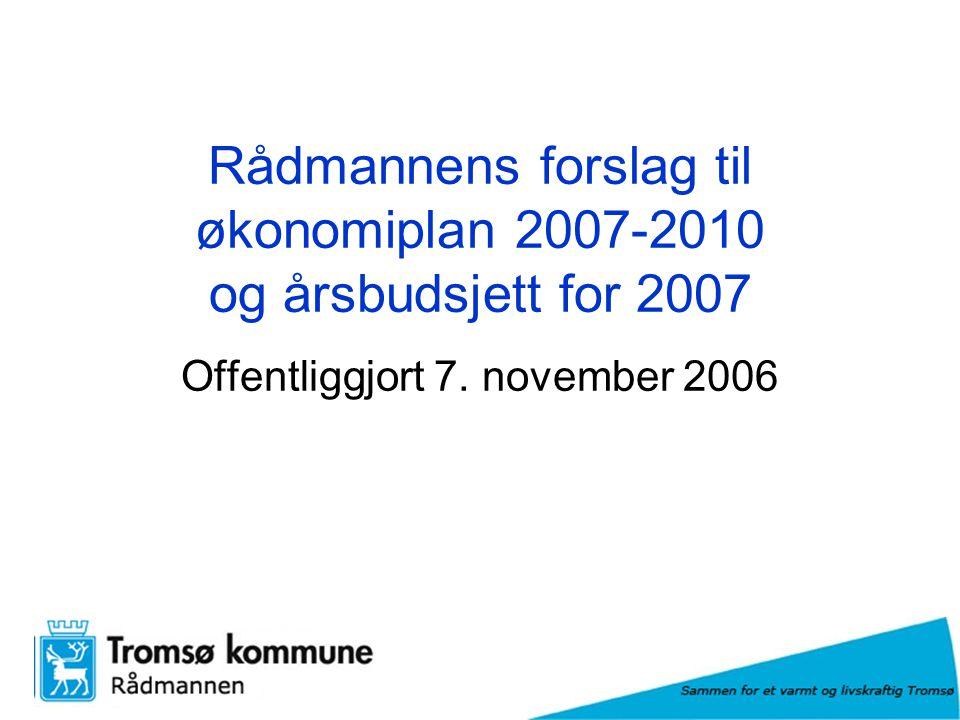 Rådmannens forslag til økonomiplan 2007-2010 og årsbudsjett for 2007 Offentliggjort 7.