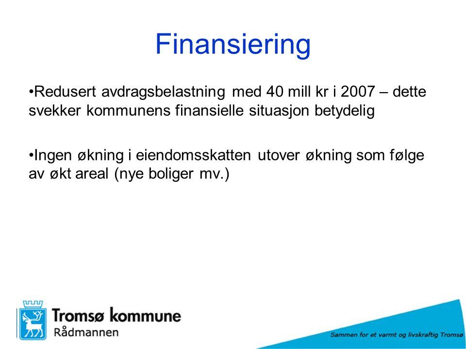 Finansiering Redusert avdragsbelastning med 40 mill kr i 2007 – dette svekker kommunens finansielle situasjon betydelig Ingen økning i eiendomsskatten utover økning som følge av økt areal (nye boliger mv.)