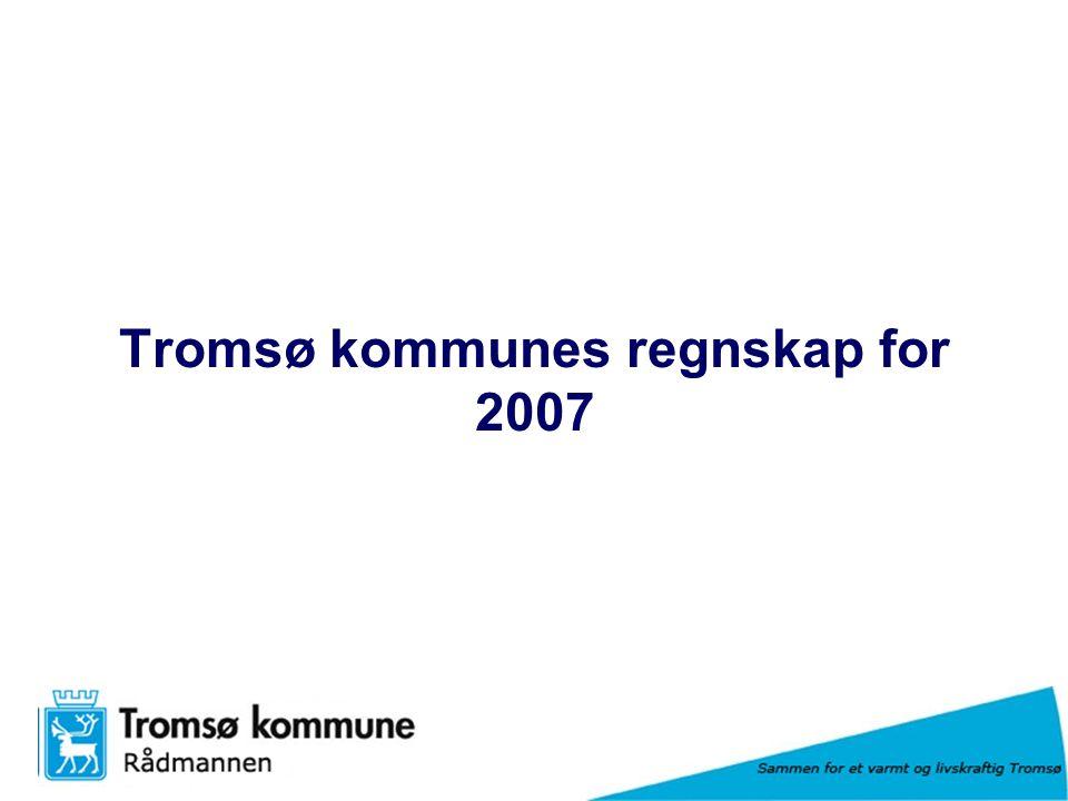 Sammen for et varmt og livskraftig Tromsø Tromsø kommunes regnskap for 2007
