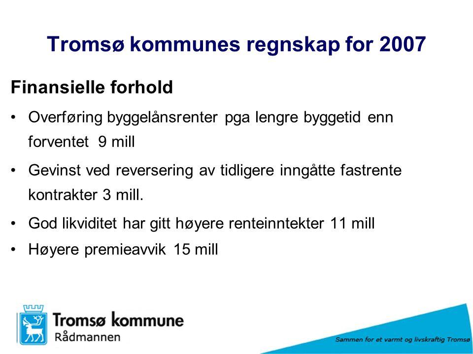 Sammen for et varmt og livskraftig Tromsø Tromsø kommunes regnskap for 2007 Finansielle forhold Overføring byggelånsrenter pga lengre byggetid enn forventet 9 mill Gevinst ved reversering av tidligere inngåtte fastrente kontrakter 3 mill.