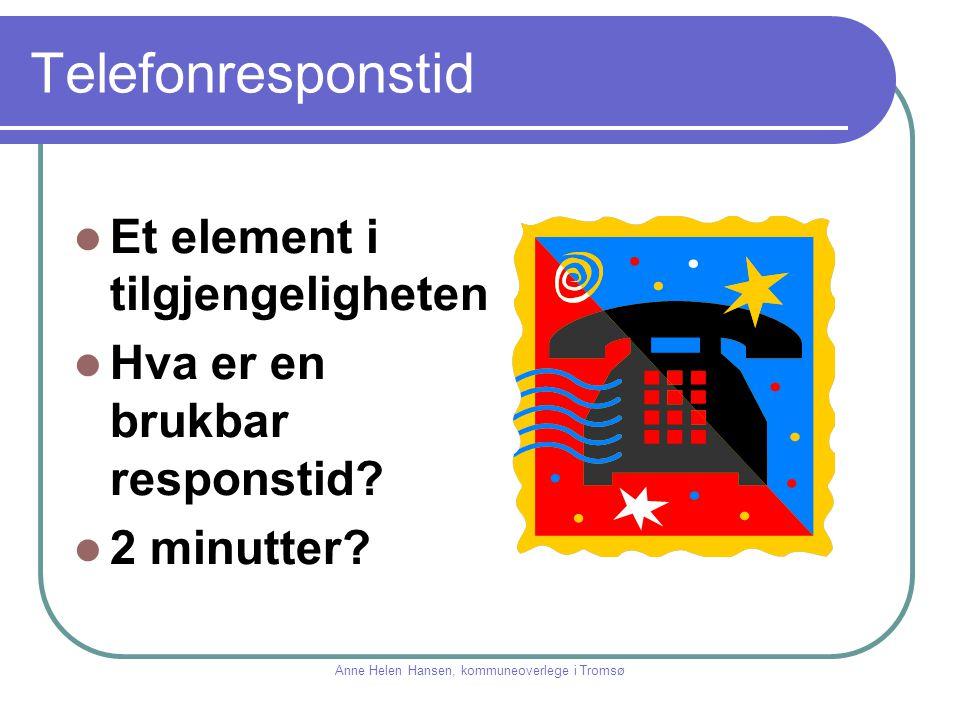 Telefonresponstid Et element i tilgjengeligheten Hva er en brukbar responstid? 2 minutter? Anne Helen Hansen, kommuneoverlege i Tromsø