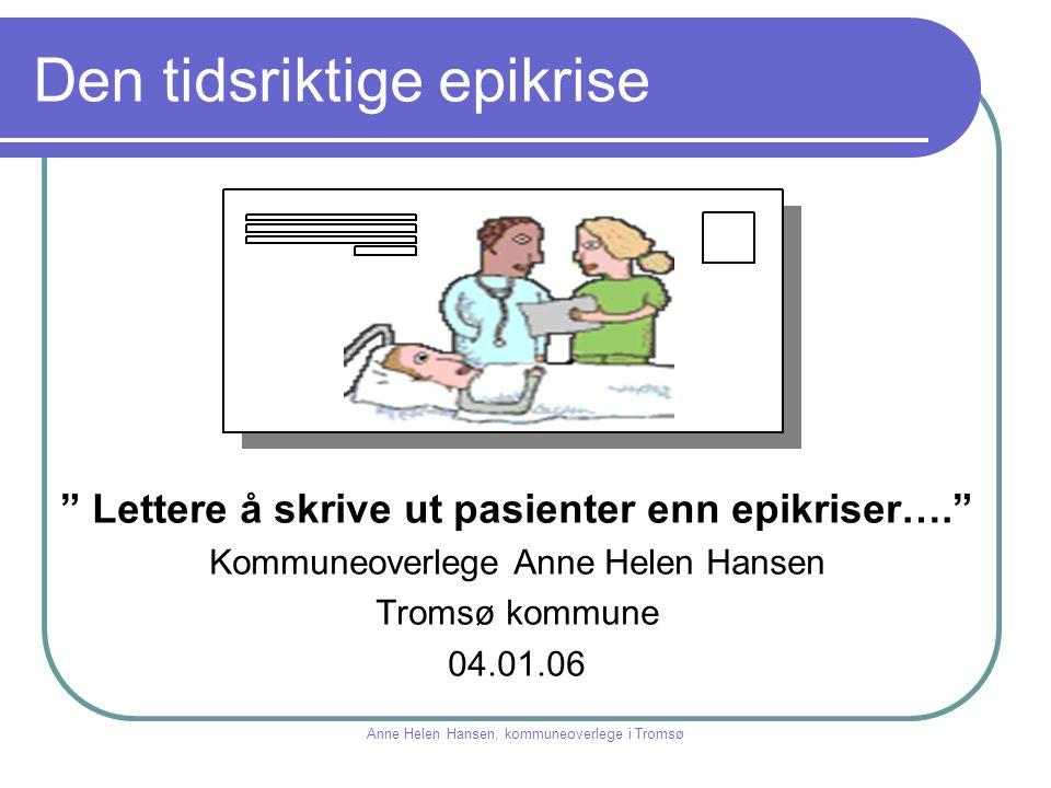 """Den tidsriktige epikrise """" Lettere å skrive ut pasienter enn epikriser…."""" Kommuneoverlege Anne Helen Hansen Tromsø kommune 04.01.06 Anne Helen Hansen,"""