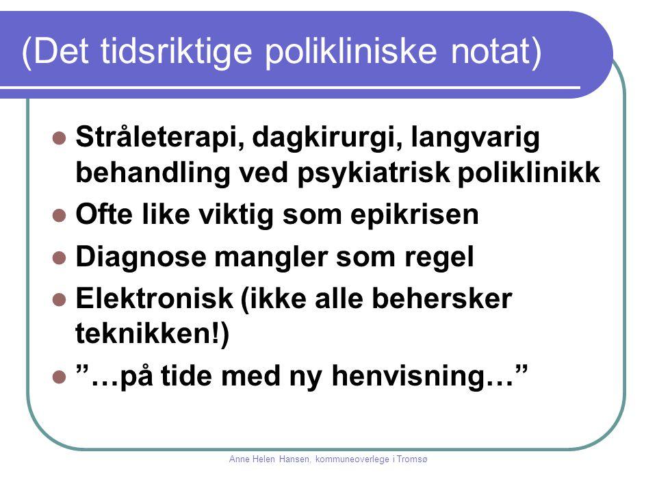 (Det tidsriktige polikliniske notat) Stråleterapi, dagkirurgi, langvarig behandling ved psykiatrisk poliklinikk Ofte like viktig som epikrisen Diagnos