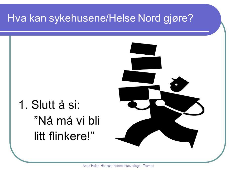 """Hva kan sykehusene/Helse Nord gjøre? 1. Slutt å si: """"Nå må vi bli litt flinkere!"""" Anne Helen Hansen, kommuneoverlege i Tromsø"""
