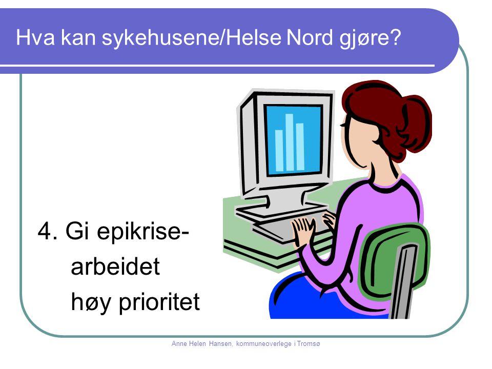 Hva kan sykehusene/Helse Nord gjøre? 4. Gi epikrise- arbeidet høy prioritet Anne Helen Hansen, kommuneoverlege i Tromsø