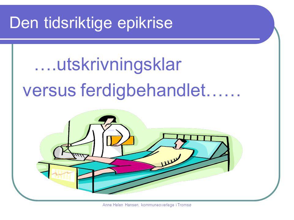 ….utskrivningsklar versus ferdigbehandlet…… Anne Helen Hansen, kommuneoverlege i Tromsø