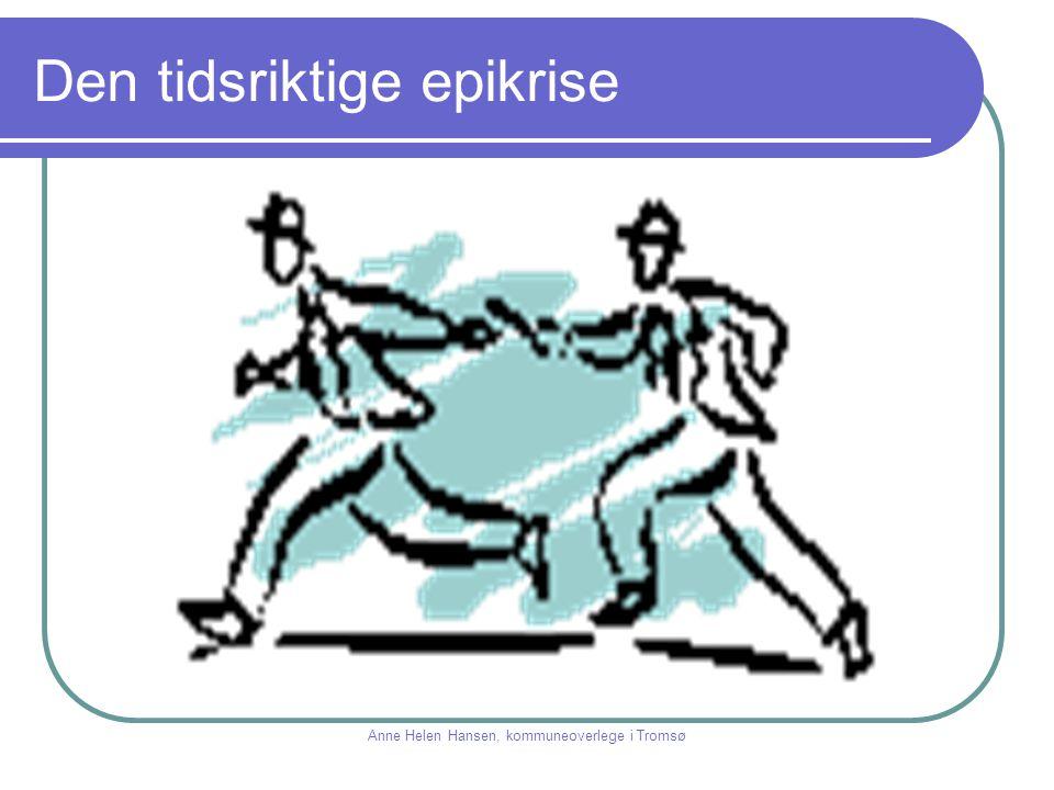 Den tidsriktige epikrise Anne Helen Hansen, kommuneoverlege i Tromsø