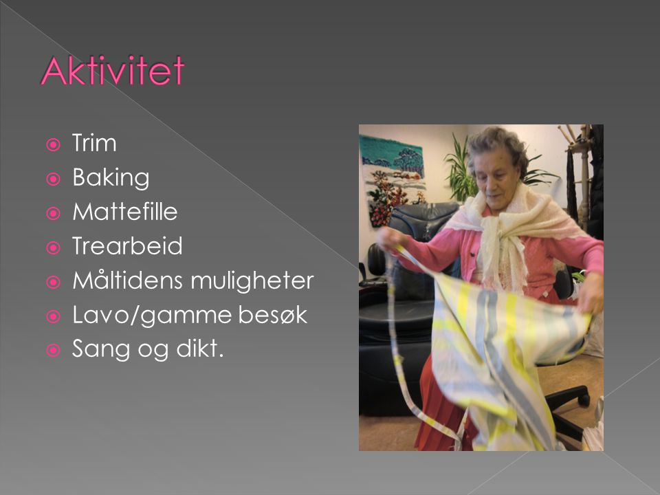  Trim  Baking  Mattefille  Trearbeid  Måltidens muligheter  Lavo/gamme besøk  Sang og dikt.