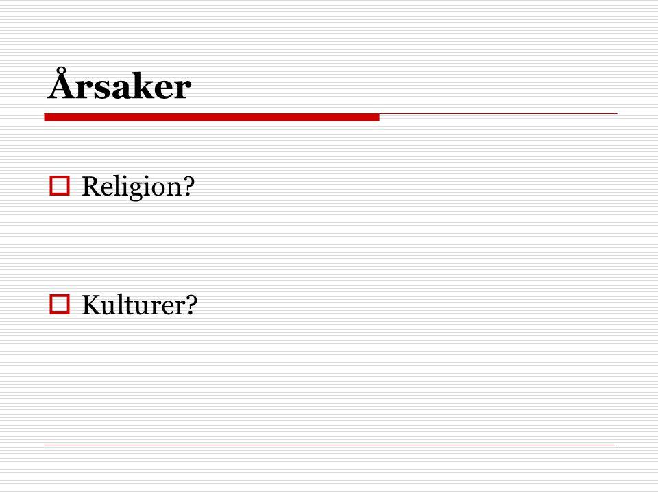 Årsaker  Religion?  Kulturer?