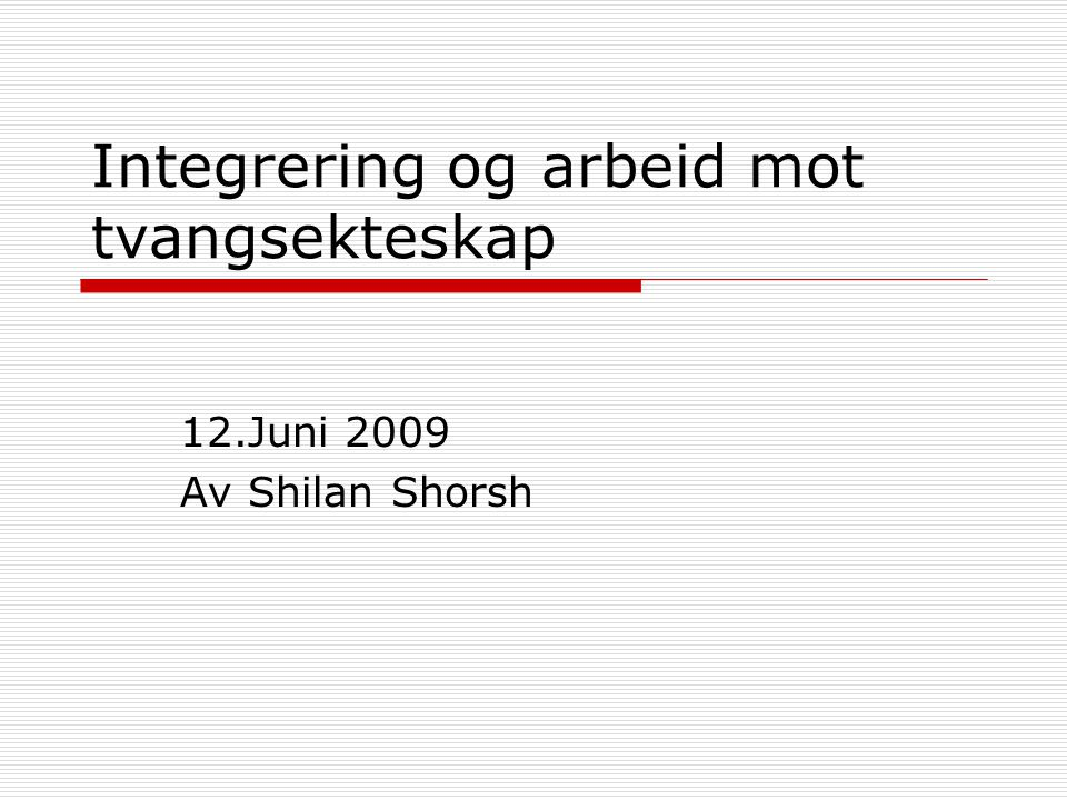 Integrering og arbeid mot tvangsekteskap 12.Juni 2009 Av Shilan Shorsh
