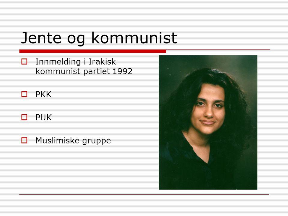 Jente og kommunist  Innmelding i Irakisk kommunist partiet 1992  PKK  PUK  Muslimiske gruppe