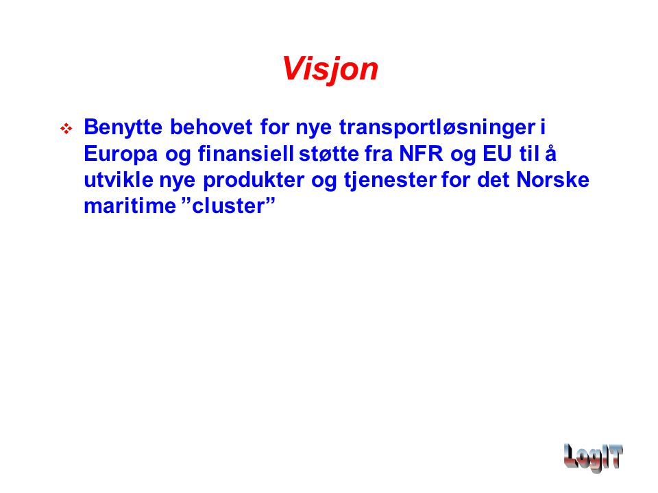 Visjon  Benytte behovet for nye transportløsninger i Europa og finansiell støtte fra NFR og EU til å utvikle nye produkter og tjenester for det Norsk