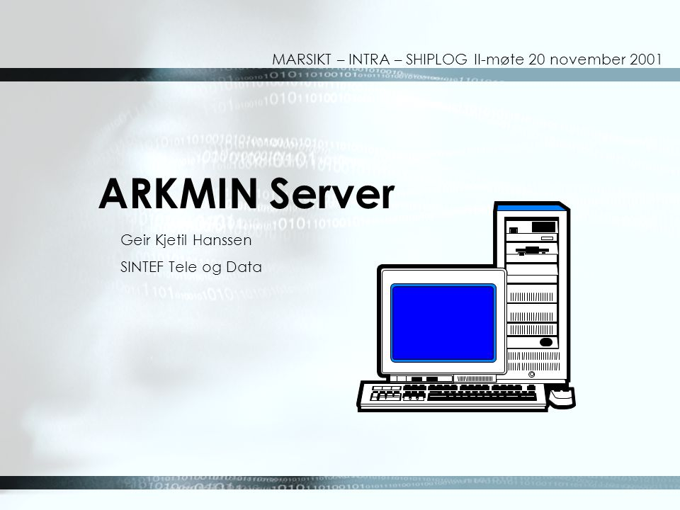 ARKMIN Server Geir Kjetil Hanssen SINTEF Tele og Data MARSIKT – INTRA – SHIPLOG II-møte 20 november 2001