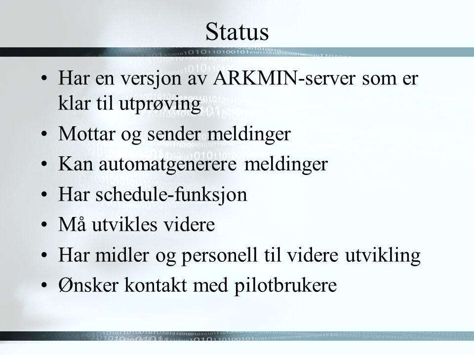 Status Har en versjon av ARKMIN-server som er klar til utprøving Mottar og sender meldinger Kan automatgenerere meldinger Har schedule-funksjon Må utvikles videre Har midler og personell til videre utvikling Ønsker kontakt med pilotbrukere