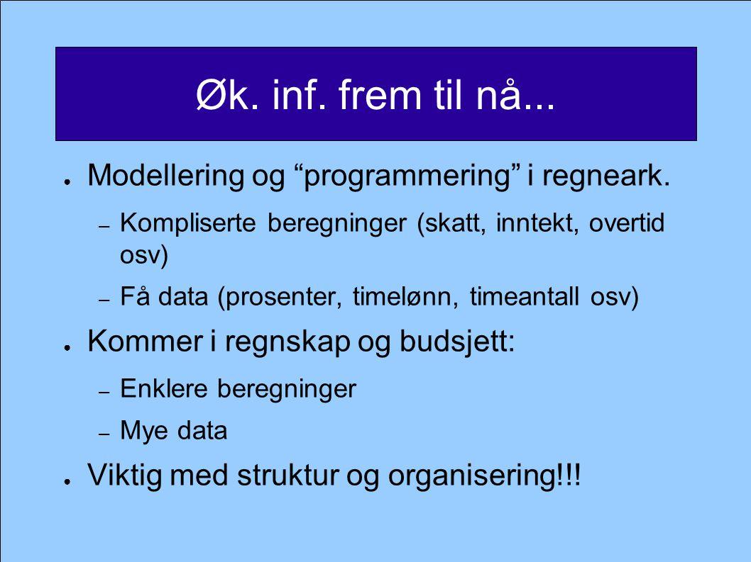 Øk. inf. frem til nå... ● Modellering og programmering i regneark.