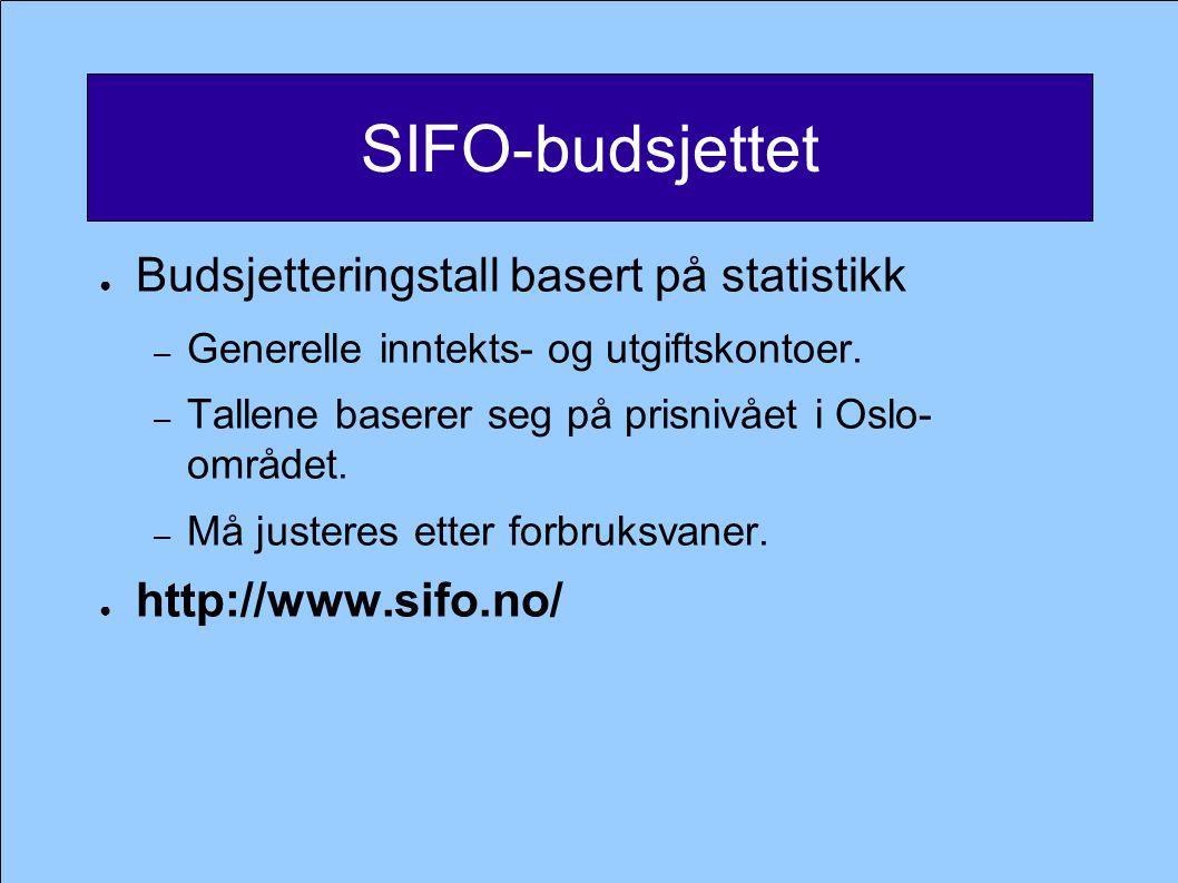 SIFO-budsjettet ● Budsjetteringstall basert på statistikk – Generelle inntekts- og utgiftskontoer. – Tallene baserer seg på prisnivået i Oslo- området